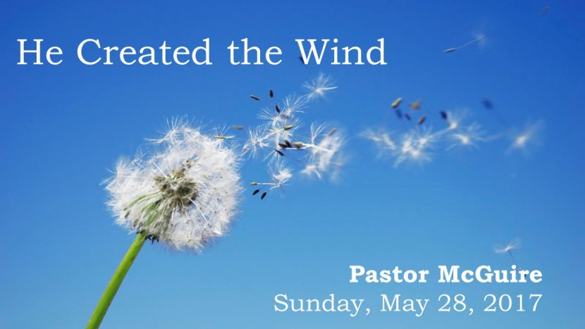 2017.05.28 He Created the Wind (Pastor)
