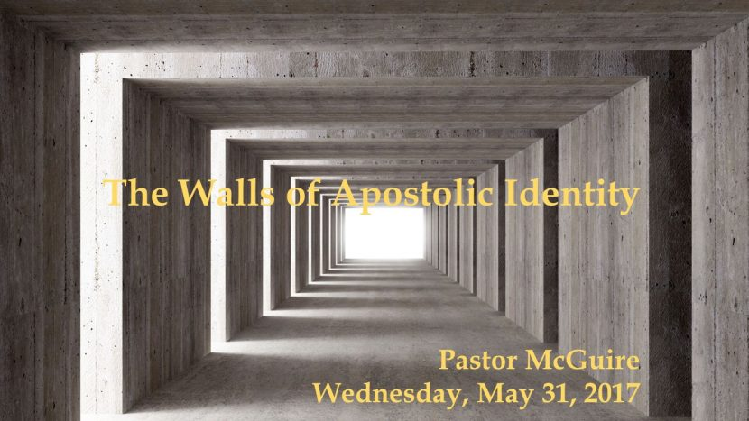 2017.05.31 The Walls of Apostolic Identity (Pastor)