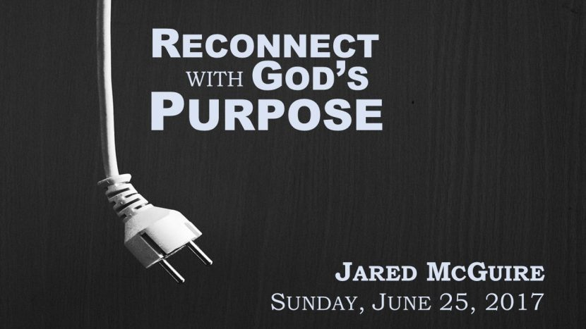 2017.06.25 Reconnect with God's Purpose (Jared)