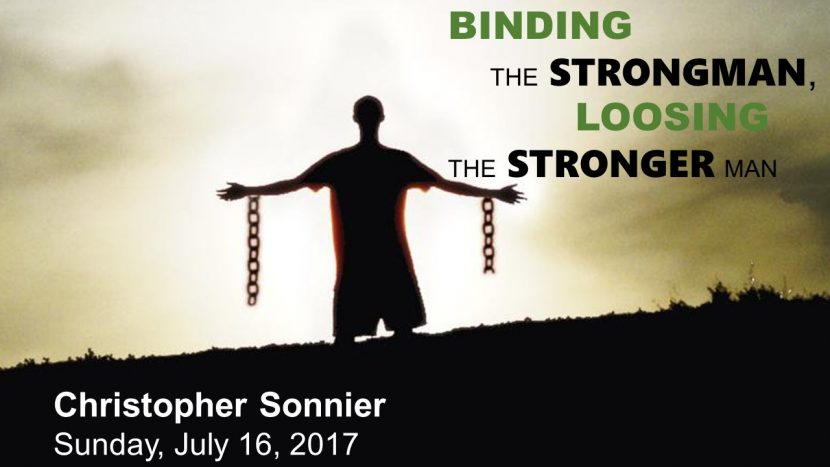 2017.07.16 Binding the Strongman Losing the Stronger Man (Sonnier)2