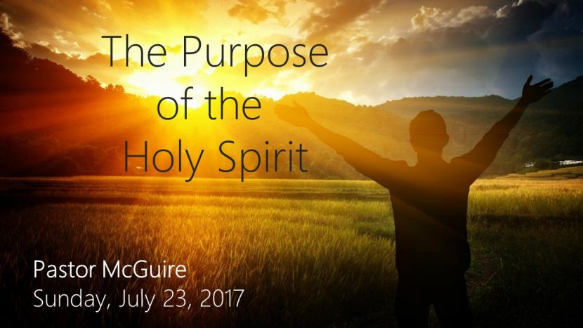 2017.07.23 The Purpose of the Holy Spirit (Pastor)
