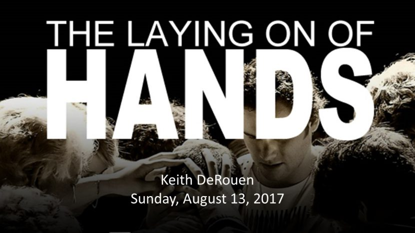 2017.08.13 The Laying on of Hands (Keith)