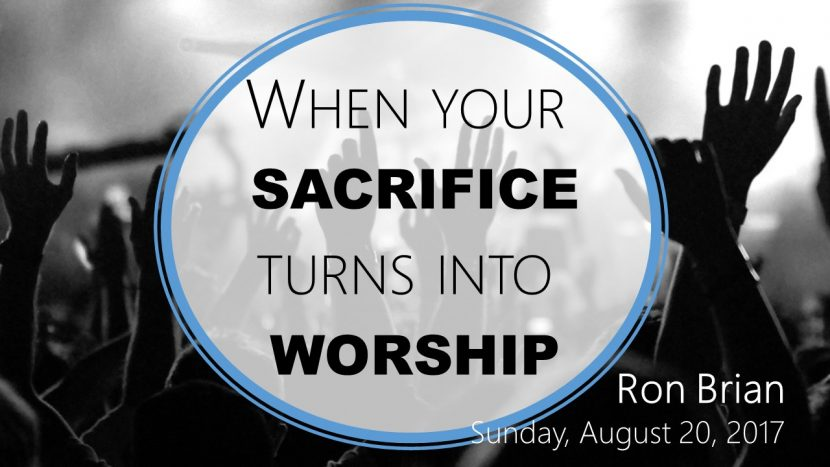 2017.08.20 When your sacrifice turns into Worship (Terry Brian)