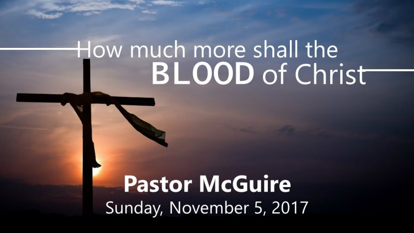 2017.11.05 How Much More Shall the Blood of Christ (Pastor)