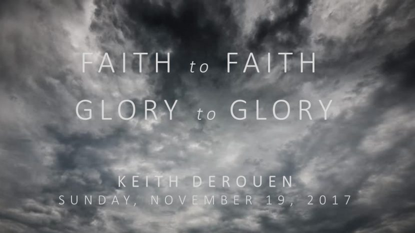 2017.11.19 Faith to Faith and Glory to Glory (Keith)