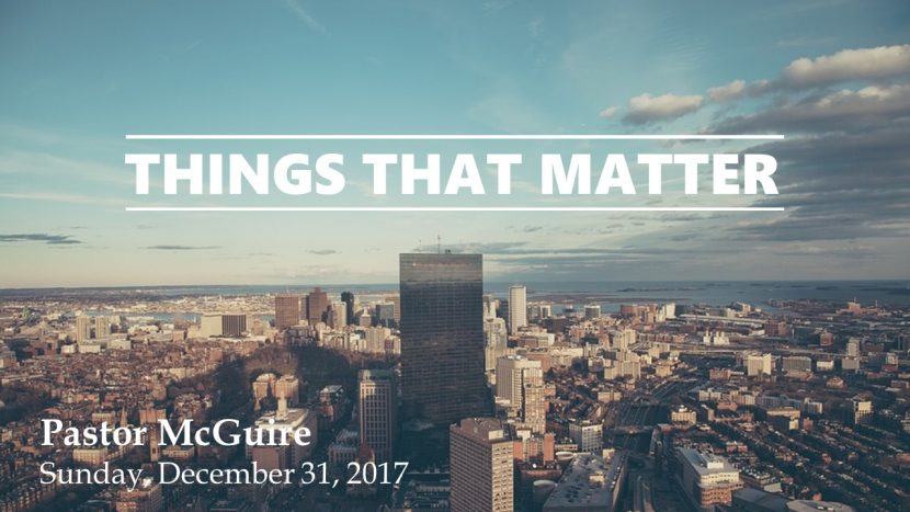 2017.12.31 Things that Matter (Pastor)