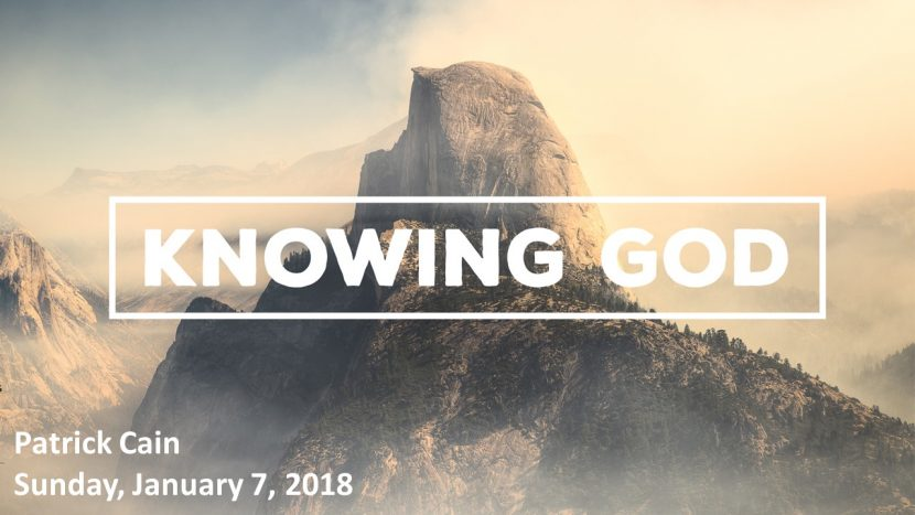 2018.01.07 Knowing God (Patrick)