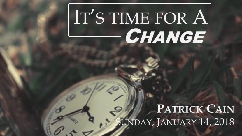 2018.01.14 It's Time for a Change (Patrick)