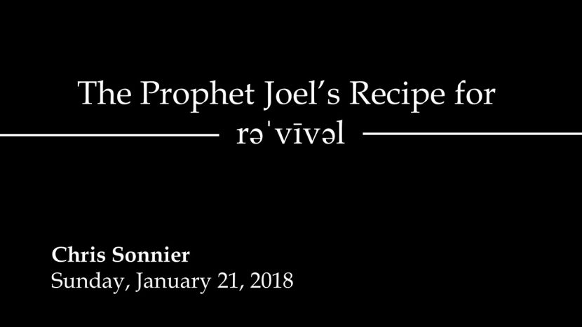 2018.01.21 The Prophet Joel's Recipe for Revival (Chris)