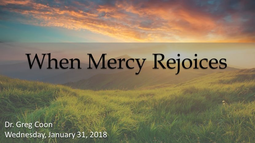 2018.01.31 When Mercy Rejoices (Dr. Greg Coon).pptx