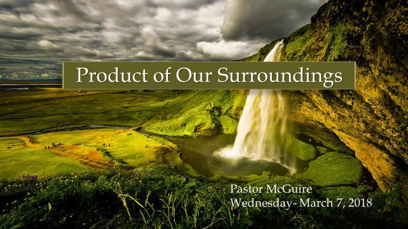 2018.03.07 Product of Our Surroundings Pastor