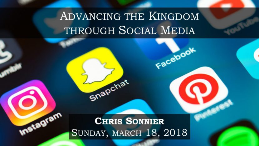 2018.03.18 Advancing the Kingdom though Social Media (Chris)