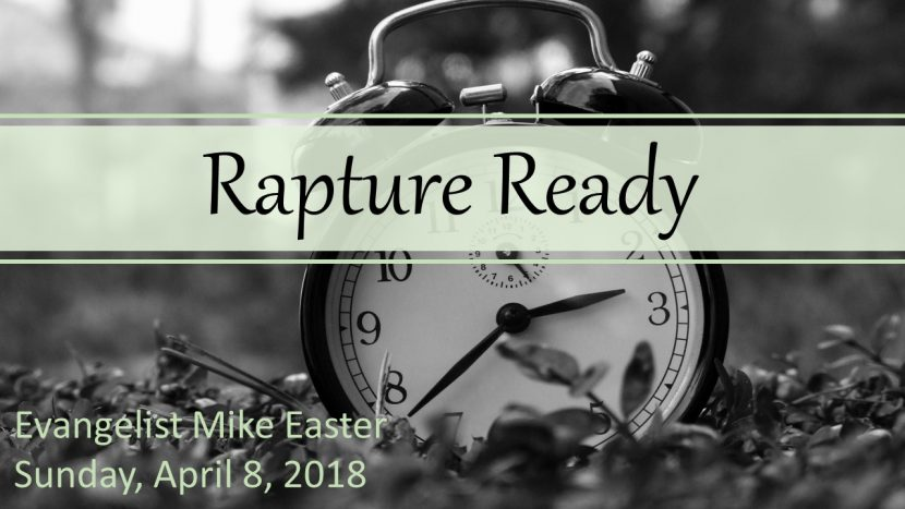 2018.04.08 Rapture Ready (Evang. Easter).pptx