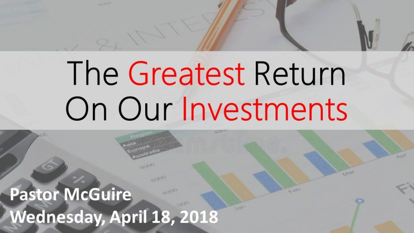 2018.04.18 The Greatest Return on Our Investment (Pastor)