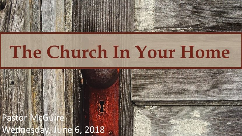 2018.06.06 The Church In Your Home (Pastor)