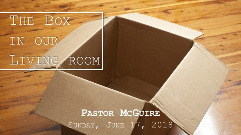 2018.06.17 The Box in our Livingroom (Pastor)
