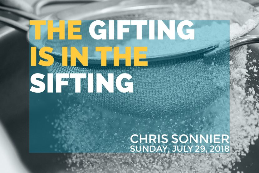 2018.07.29 the gifting is in in the sifting (Chris)