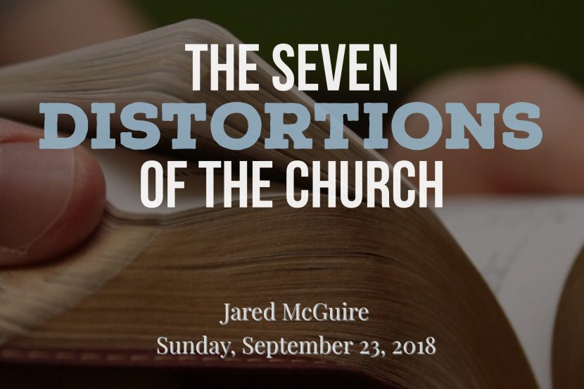 2018.09.23 The Seven Distortions of the Church (Jared)