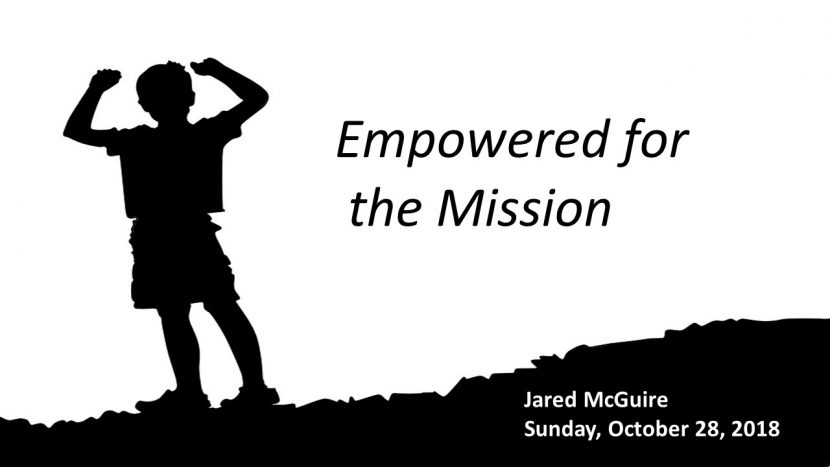 2018.10 .28 Empowered for the Mission (Jared)