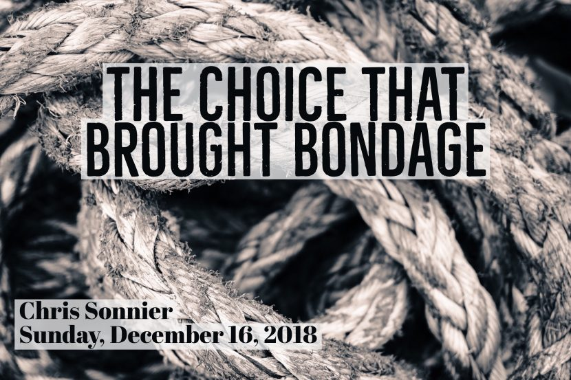 2018.12.16 The Choice That Brought Bondage (Chris)