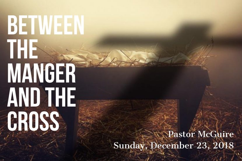 2018.12.23 Between the Manger and the Cross (Pastor)