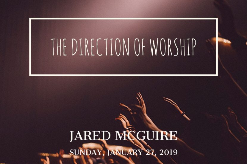 2019.01.27 The Direction of Worship (Jared)