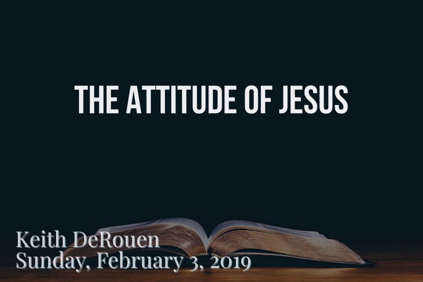 2019.02.03 The Attitude of Jesus (Keith)