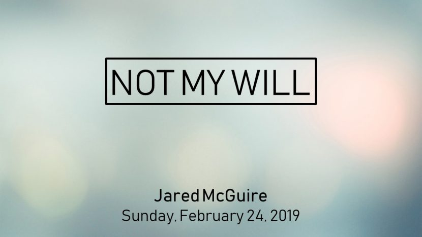 2019.02.24 Not My Will (Jared)