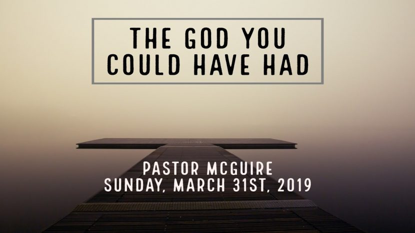 2019.03.31 The God You Could Have Had (Pastor)