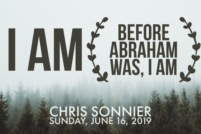 2019.06.16 Before Abraham Was I am (Chris)