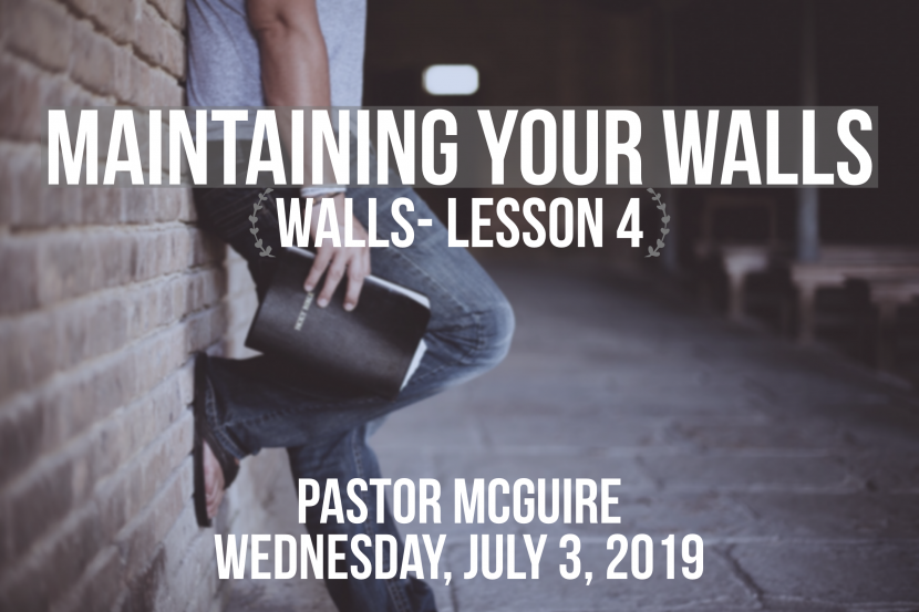 2019.07.03 Maintaining Your Walls (Pastor)