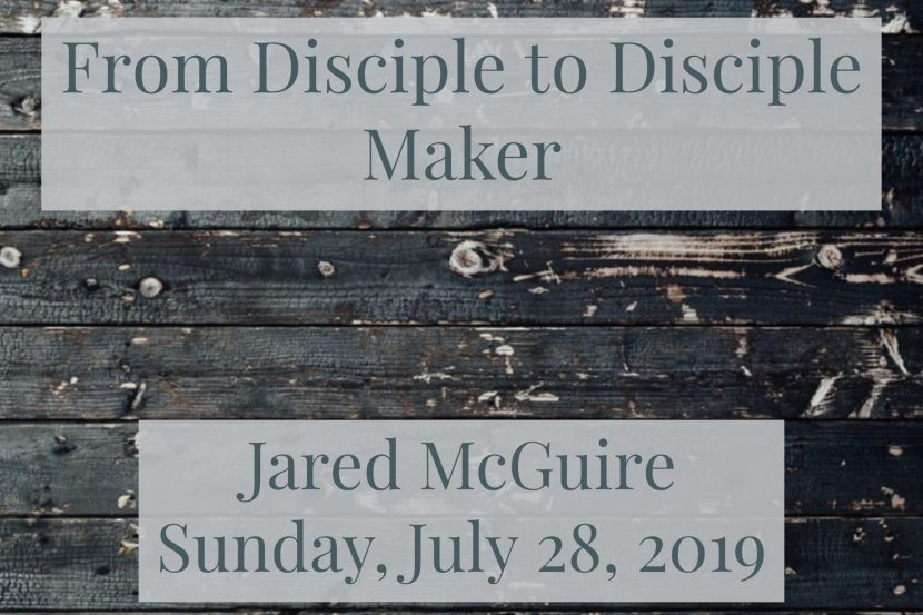 2019.07.28 From Disciple to Disciple Maker (Jared)