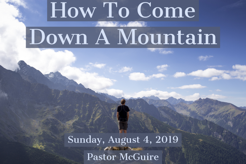 2019.08.04 How to Come Down a Mountain (Pastor)