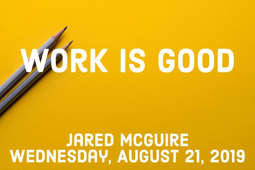 2019.08.21 Work Is Good (jared)