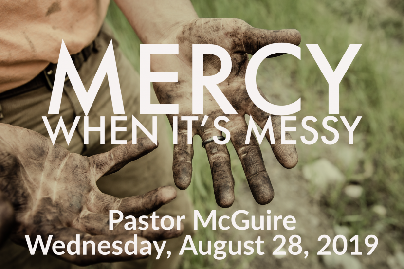 2019.08.28 Mercy When It's Messy (Pastor)